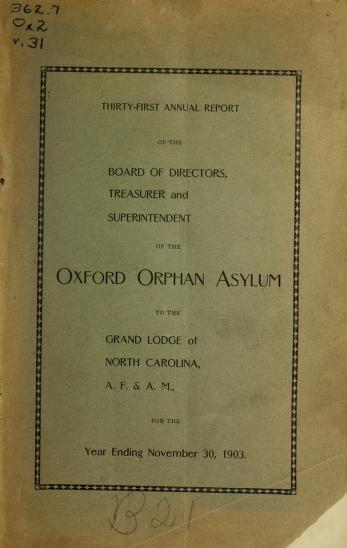 N.C.) Oxford Orphanage (Oxford - Annual report of the board of directors, superintendent and treasurer of the Oxford Orphanage : to the Grand Lodge of North Carolina, A.F. & A.M