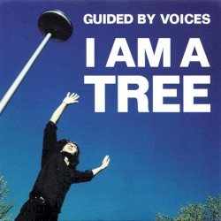 I Am a Tree by Guided by Voices