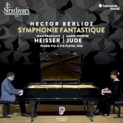 Symphonie fantastique by Hector Berlioz ;   Jean‐François Heisser ,   Marie‐Josèphe Jude