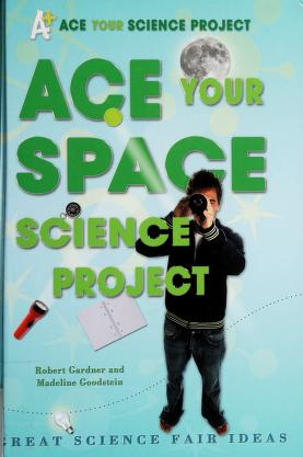 Cover of: Ace your space science project | Robert Gardner