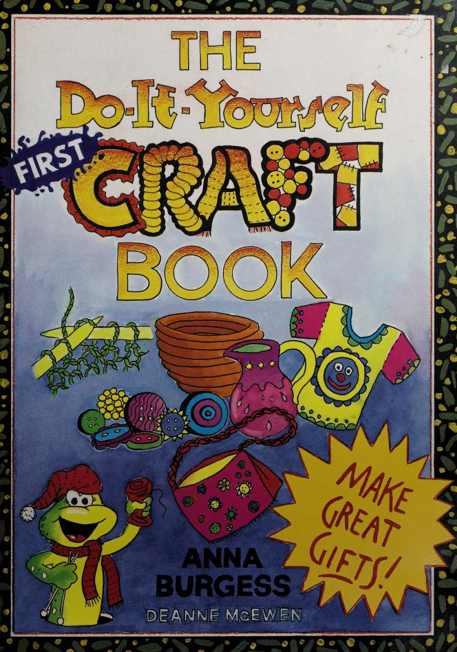 The Do-It-Yourself First Craft Book by Anna Burgess