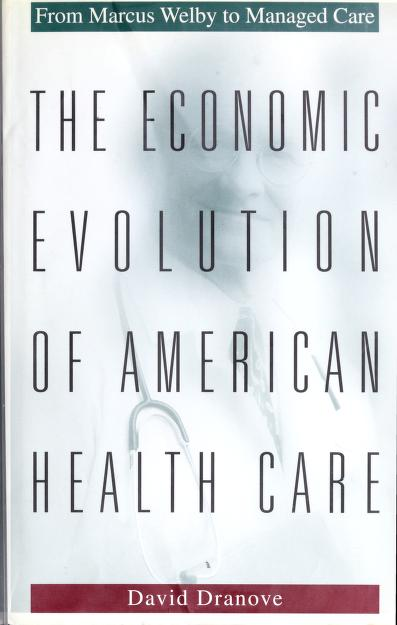 The economic evolution of American health care by David Dranove