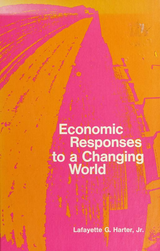 Economic responses to a changing world by Lafayette G. Harter