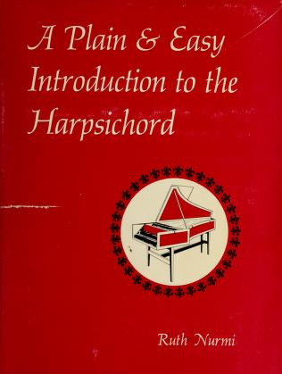 Cover of: A plain & easy introduction to the harpsichord | Ruth Nurmi