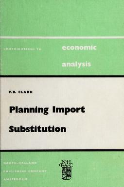 Cover of: Planning import substitution | Clark, Peter B.